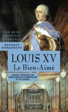 Louis XV. Le Bien-Aimé ebook by Georges Bordonove