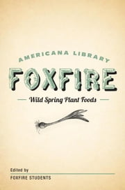 Wild Spring Plant Foods - The Foxfire AMericana Library (7) ebook by Foxfire Fund, Inc.