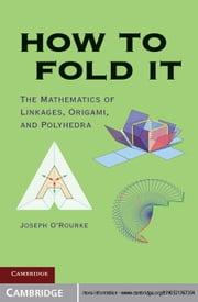 How to Fold It - The Mathematics of Linkages, Origami and Polyhedra ebook by Joseph O'Rourke