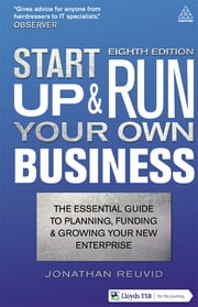 Start Up and Run Your Own Business - The Essential Guide to Planning Funding and Growing Your New Enterprise ebook by Jonathan Reuvid