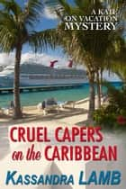 Cruel Capers on the Caribbean - A Kate on Vacation Mystery, #2 ebook by Kassandra Lamb