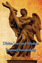 Divine Love and Wisdom ebook by Emanuel Swedenborg