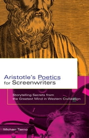 Aristotle's Poetics for Screenwriters - Storytelling Secrets from the Greatest Mind in Western Civilization ebook by Michael Tierno
