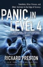 Panic in Level 4 - Cannibals, Killer Viruses, and Other Journeys to the Edge of Science ebook by Richard Preston
