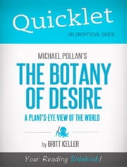 Quicklet on Michael Pollan's The Botany of Desire (CliffNotes-like Summary, Analysis, and Review) ebook by Britt  Keller