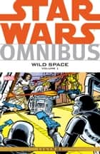 Star Wars Omnibus Wild Space Vol. 1 eBook by Mike W. Barr, Chris Claremont, Archie Goodwin