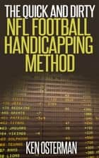 The Quick and Dirty NFL Football Handicapping Method ebook by Ken Osterman
