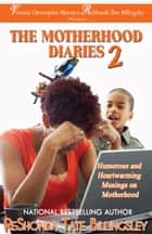 The Motherhood Diaries 2 - Humorous and Heartwarming Musings on Motherhood ebook by ReShonda Tate Billingsley