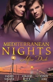 Mediterranean Nights: After Dusk - 3 Book Box Set, Volume 1 ebook by Ingrid Weaver,Joanne Rock,Cindy Kirk