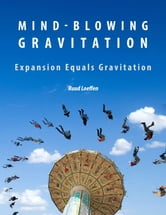 Mind-blowing Gravitation: Gravitation Equals Expansion ebook by Ruud Loeffen