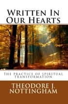 Written in Our Hearts - The Practice of Spiritual Transformation ebook by