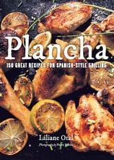 Plancha - 150 Great Recipes for Spanish-Style Grilling ebook by Liliane Otal