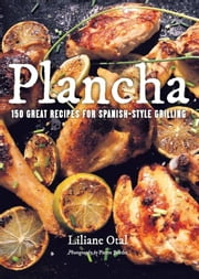 Plancha - 150 Great Recipes for Spanish-Style Grilling ebook by Liliane Otal,Danielle McCumber,Pierre Bordet