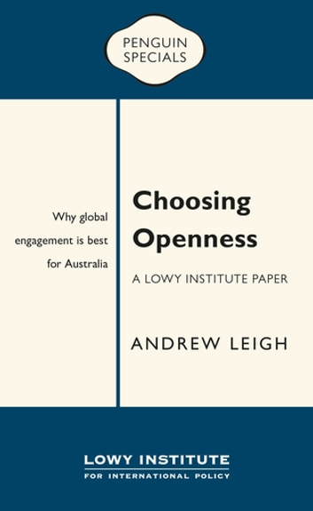 Choosing Openness: A Lowy Institute Paper: Penguin Special ebook by Andrew Leigh