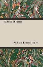 A Book of Verses ebook by William Ernest Henley