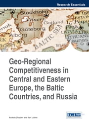 Geo-Regional Competitiveness in Central and Eastern Europe, the Baltic Countries, and Russia ebook by Anatoly Zhuplev,Kari Liuhto