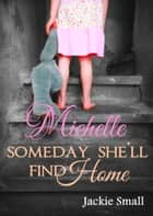 Michelle: Someday She'll Find Home ebook by Jackie Small