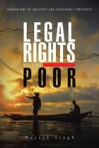 Legal Rights of the Poor - Foundations of Inclusive and Sustainable Prosperity ebook by Naresh Singh