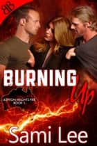 Burning Up - Aussie Firefighters Ménage Erotic Romantic Comedy ebook by Sami Lee