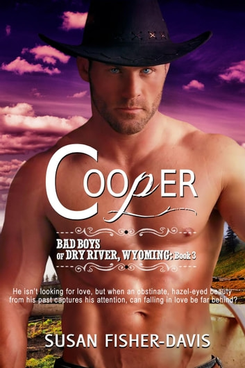 Cooper Bad Boys of Dry River, Wyoming Book 3 - The Bad Boys of Dry River, Wyoming, #3 ebook by Susan Fisher-Davis