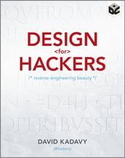 Design for Hackers - Reverse Engineering Beauty ebook by David Kadavy