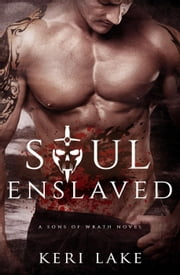 Soul Enslaved (A Sons Of Wrath Novel, #3) - Sons of Wrath, #3 ebook by Keri Lake