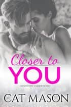 Closer to You - Grindstone Harbor, #1 ebook by Cat Mason