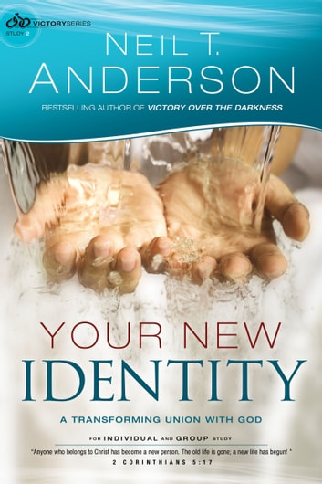 Your New Identity (Victory Series Book #2) - A Transforming Union with God ebook by Neil T. Anderson