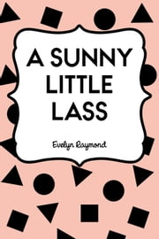 A Sunny Little Lass ebook by Evelyn Raymond