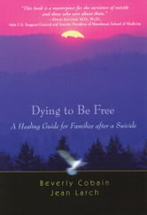 Dying to Be Free - A Healing Guide for Families after a Suicide ebook by Beverly Cobain,Jean Larch