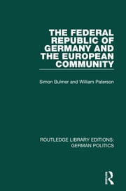 The Federal Republic of Germany and the European Community (RLE: German Politics) ebook by Simon Bulmer,William Paterson