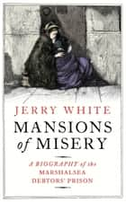 Mansions of Misery - A Biography of the Marshalsea Debtors' Prison eBook by Jerry White