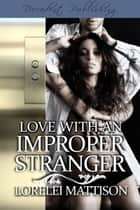 Love With an Improper Stranger ebook by Lorelei Mattison
