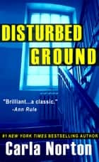 Disturbed Ground ebook by Carla Norton