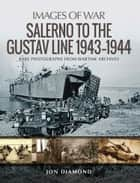 Salerno to the Gustav Line 1943–1944 - Rare Photographs from Wartime Archives ebook by Jon  Diamond