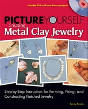 Picture Yourself Creating Metal Clay Jewlery ebook by Tammy Powley