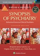 Kaplan and Sadock's Synopsis of Psychiatry: Behavioral Sciences/Clinical Psychiatry ebook by Benjamin J. Sadock,Virginia A. Sadock,Pedro Ruiz