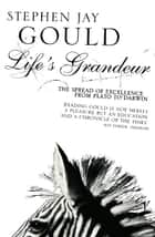 Life's Grandeur - The Spread of Excellence From Plato to Darwin eBook by Stephen Jay Gould