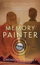 The Memory Painter - A Novel ekitaplar by Gwendolyn Womack