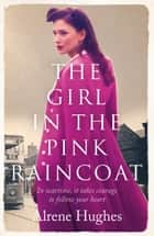 The Girl in the Pink Raincoat - A gripping World War 2 saga, perfect for fans of Dilly Court ebook by Alrene Hughes