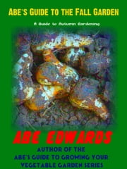 Abe's Guide to the Fall Garden ebook by Abe Edwards