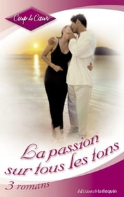 La passion sur tous les tons (Harlequin Coup de Coeur) ebook by Diana Palmer,Lucy Gordon,Heather Graham