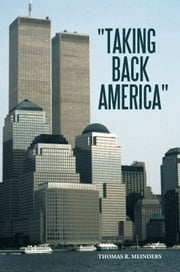 """TAKING BACK AMERICA"" ebook by Thomas R. Meinders"