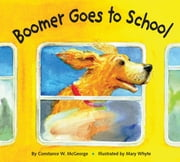 Boomer Goes to School ebook by Constance McGeorge,Mary Whyte
