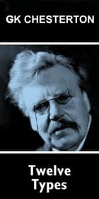 Twelve Types ebook by GK Chesterton