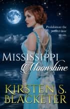 Mississippi Moonshine ebook by Kirsten S. Blacketer