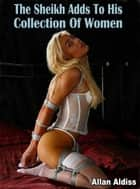 The Sheikh Adds To His Collection Of Women ebook by Allan Aldiss