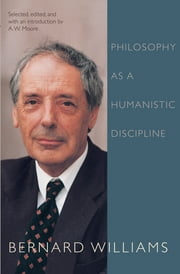 Philosophy as a Humanistic Discipline ebook by Bernard Williams,A. W. Moore
