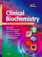 Clinical Biochemistry E-Book - An Illustrated Colour Text ebook by Michael J. Stewart, PhD, FRCPath,...