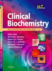 Clinical Biochemistry E-Book - An Illustrated Colour Text ebook by Michael J. Stewart, PhD, FRCPath,James Shepherd, MD,Allan Gaw, MD PhD FRCPath FFPM PGCertMedEd,Robert A. Cowan, BSc, PhD,Denis St. J. O'Reilly, MSc MD FRCP FRCPath,Michael Murphy, FRCP Edin FRCPath